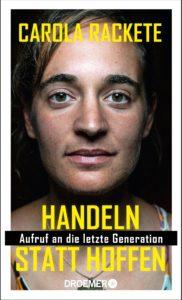Carola Rackete: Handeln statt hoffen – Aufruf an die letzte Generation.