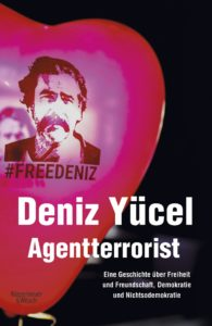 Deniz Yücel: Agentterrorist – Eine Geschichte über Freiheit und Freundschaft, Demokratie und Nichtsodemokratie.