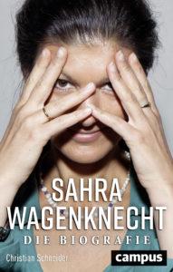 Christian Schneider: Sahra Wagenknecht – Die Biografie.